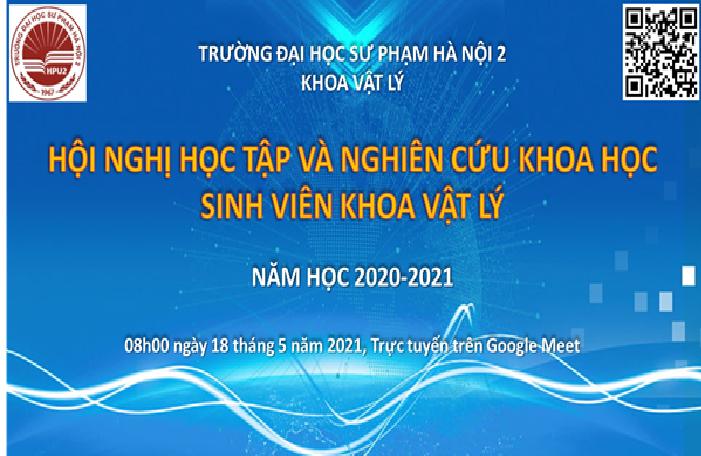 HỘI NGHỊ HỌC TẬP VÀ NGHIÊN CỨU KHOA HỌC SINH VIÊN KHOA VẬT LÝ, NĂM HỌC 2020 - 2021